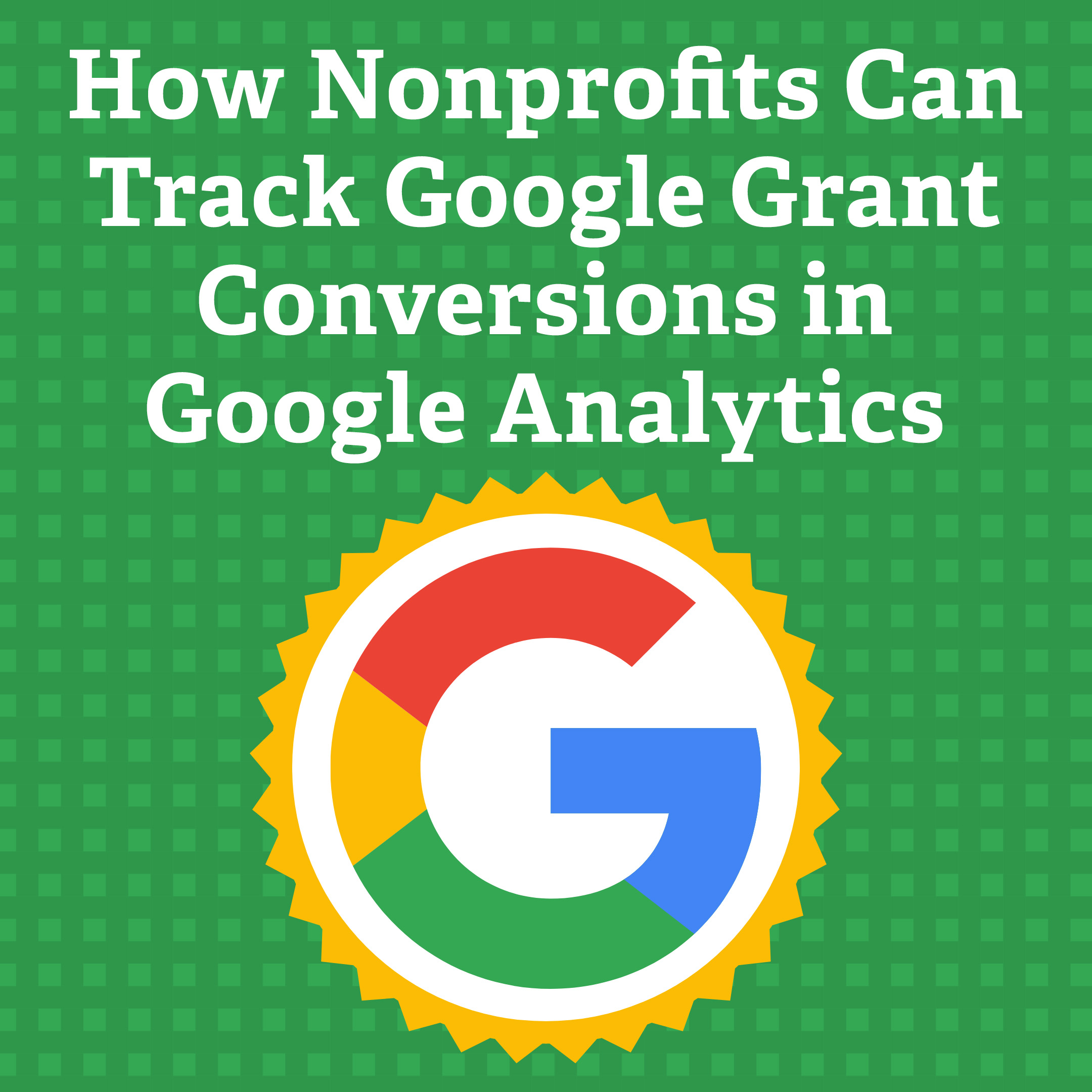 How Nonprofits Can Track Google Grant Conversions in Google Analytics