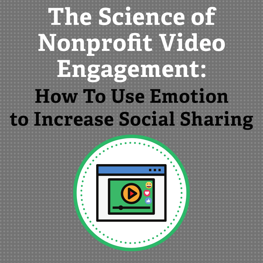 The Science of Nonprofit Video Engagement: How To Use Emotion to Increase Social Sharing