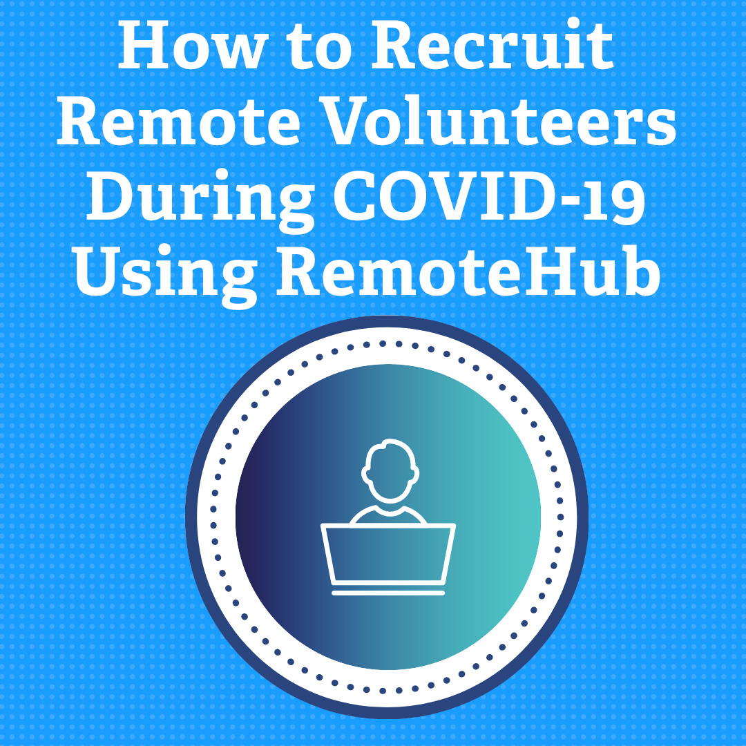 How to Recruit Remote Volunteers During COVID-19 Using RemoteHub