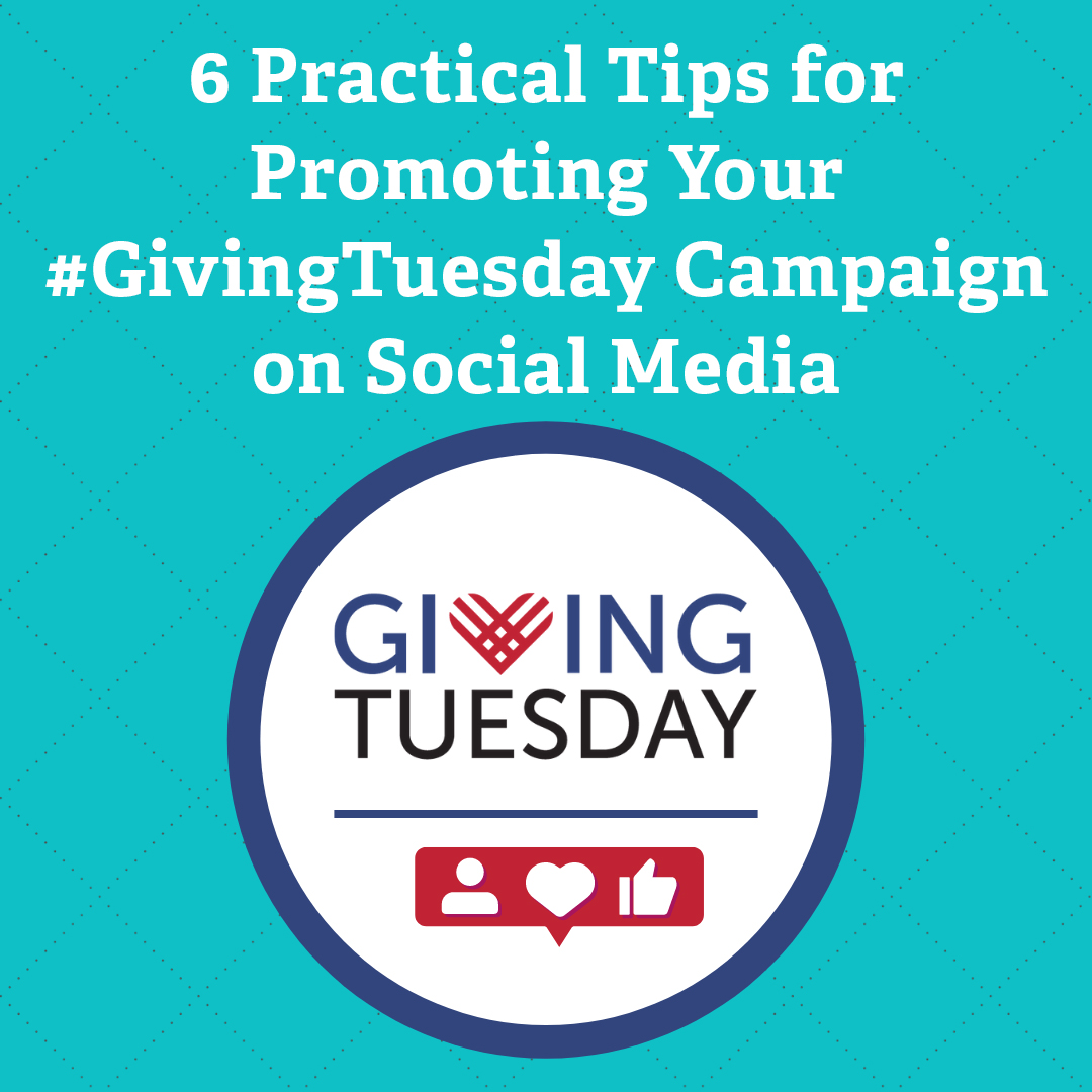 6 Practical Tips for Promoting Your #GivingTuesday Campaign on Social Media
