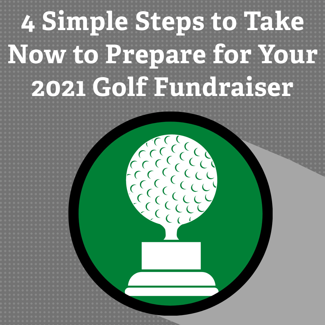 4 Simple Steps to Take Now to Prepare for Your 2021 Golf Fundraiser