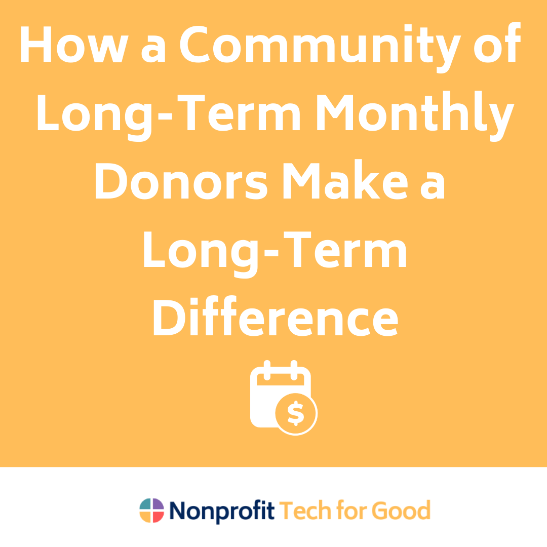How a Community of Long-Term Monthly Donors Make a Long-Term Difference