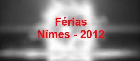 Férias – Nîmes – 2012