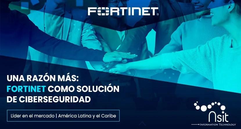 Por qué Fortinet como solución de Ciberseguridad