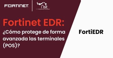 FortiEDR como protege de forma avanzada las terminales POS nsit