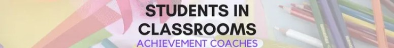 Students in Classrooms: Achievement Coaches