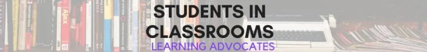 Students In Classrooms: Learning Advocates