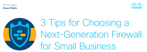 3 Tips for Choosing a Next-Generation Firewall for Small Business