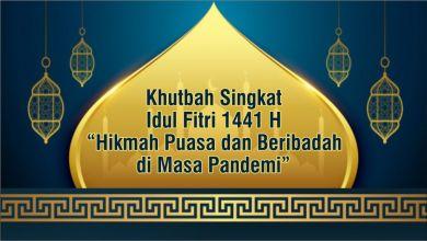 """Photo of Khutbah Singkat Idul Fitri 1441 H  """"Hikmah Puasa dan Beribadah di Masa Pandemi"""""""