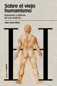 """Javier García Gibert: """"Sobre el viejo humanismo: exposición y defensa de una tradición"""", Marcial Pons, 2010"""
