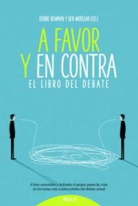 A favor y en contra El libro del debate DEBBIE NEWMAN, BEN WOOLGAR, JOSE MARÍA GARRIDO