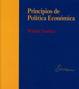 """Walter Eucken: """"Principios de Política Económica"""""""