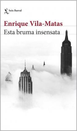 """Enrique Vila-Matas: """"Esta bruma insensata"""". Barcelona, Seix Barral, 2019"""