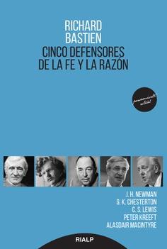"""Richard Bastien: """"Cinco defensores de la fe y la razón"""" (Newman, Chesterton, Lewis, Kreeft, McIntyre), Rialp, 2019"""