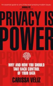 Privacy is power. Carissa Véliz. Transworld. 224 pags. 15'50 € (papel) / 11'50 € (digital)