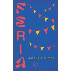 """Feria"". Ana Iris Simón. Círculo de tiza. Madrid, 2020. 232 págs. 21 € (papel); 9´49 € (digital)."