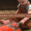 Autumn Baby Activities: Tiny Tot School
