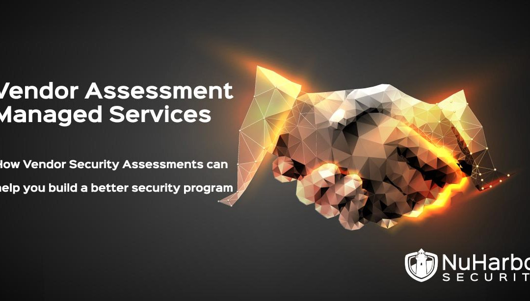 How Vendor (3rd Party) Security Assessments can help you build a better security program