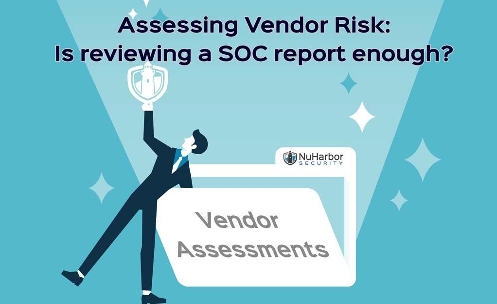 Assessing Vendor Risk: Is reviewing a SOC report enough?