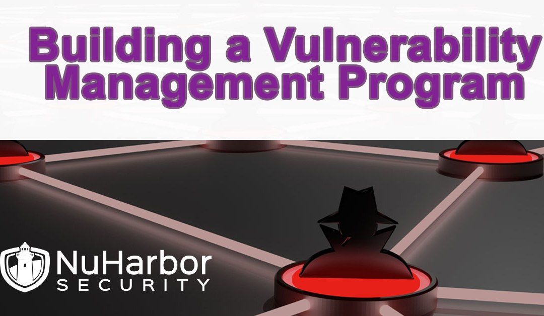 Building a Vulnerability Management Program with the End in Mind