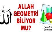 Allah geometri biliyor mu?