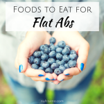 Foods to Eat for Flat Abs