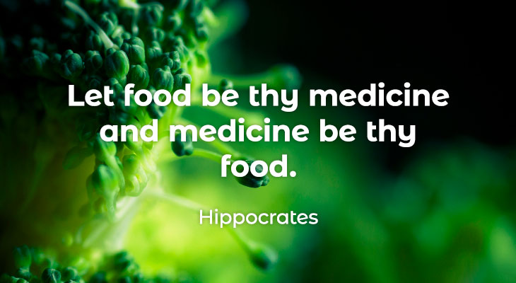 Let food be your medicine and medicine your food. Hippocrates