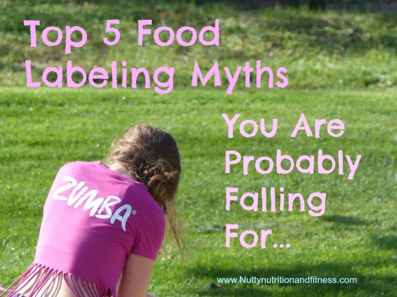 Food Labeling Myths www.nuttynutritionandfitness.com