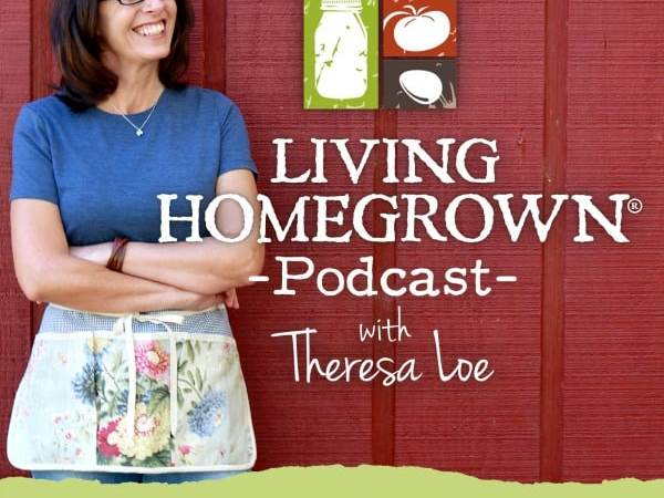Living Homegrown Podcast With Theresa Loe