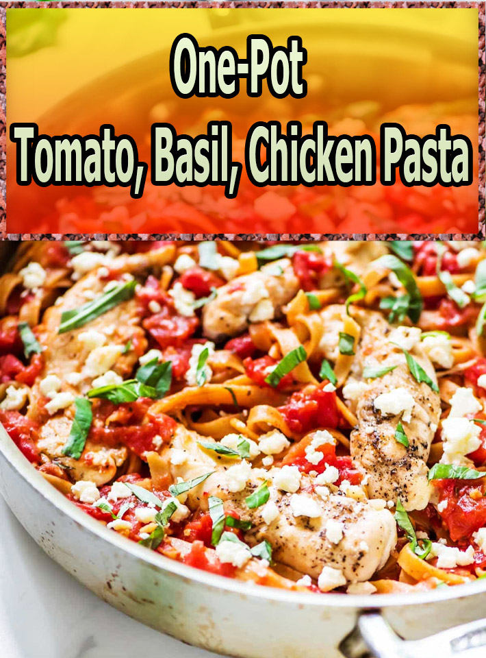 One-Pot Tomato, Basil, Chicken Pasta