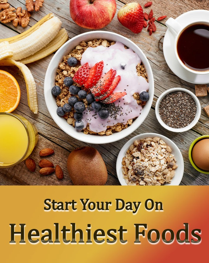 Start Your Day On Healthiest Foods