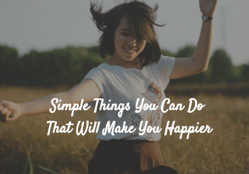 Here are a few simple things you can do that will make you happier :)