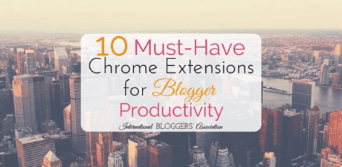 10 Must-Have Chrome Extensions to Increase Blogger Productivity via #IBABloggers