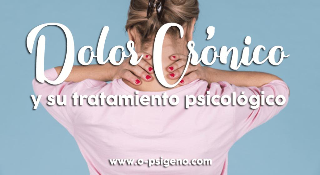 que-es-el-dolor-cronico-su-tratamiento-psicologico-psicologia-o-psigeno.com