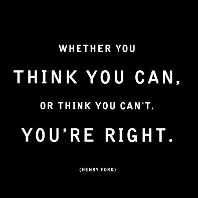 Self-limiting Beliefs, Henry Ford, Whether you think you can, or think you can't, you're right!