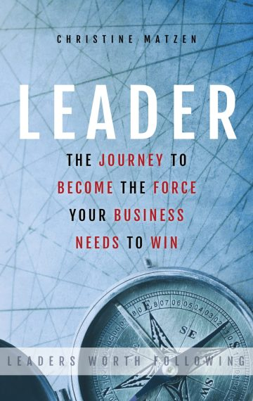 Leader The Journey To Become The Force Your Business Needs To Win