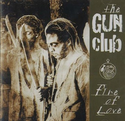 Fire of love - The gun club