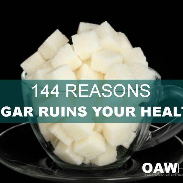 144 Reasons Sugar Ruins Your Health