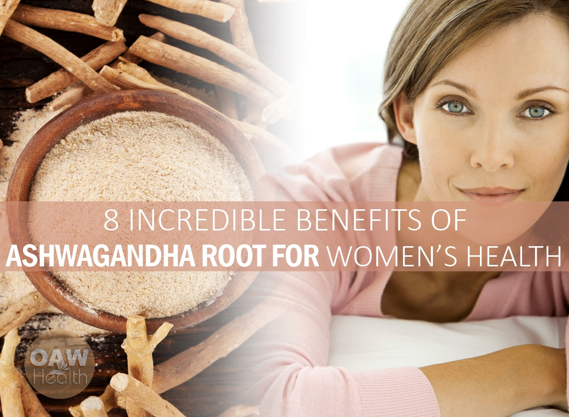 8 Incredible Benefits of Ashwagandha Root for Women's Health