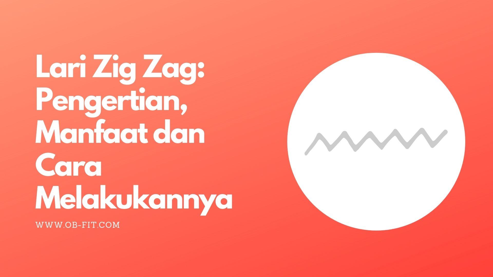 Lari Zig Zag: Pengertian, Manfaat dan Cara Melakukannya