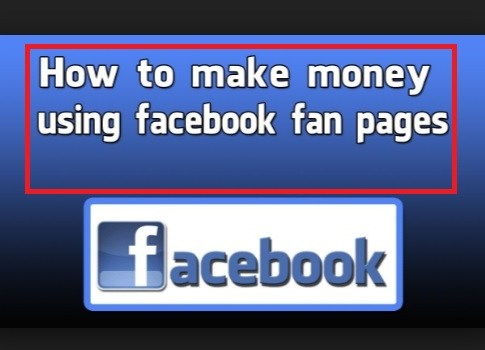 make money with facebook fan page or make money with fb group