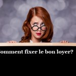 Comment fixer le bon loyer?