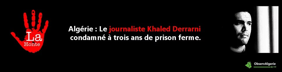 Algérie : Le journaliste  Khaled Derrarni  condamné à trois ans  de prison ferme.