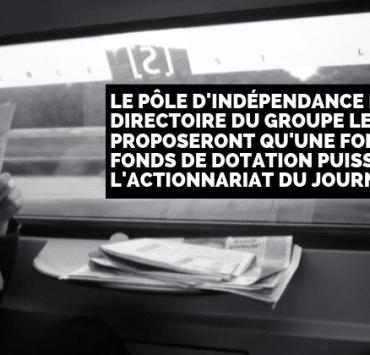 Le Pôle d'indépendance et le directoire du Groupe Le Monde proposeront qu'une fondation ou un fonds de dotation puisse renforcer l'actionnariat du journal
