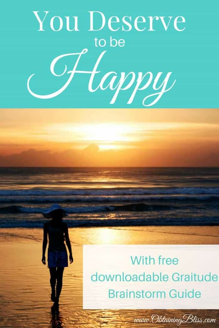 Sometimes we feel undeserving. But You Deserve to Be Happy, everyone does! Read these amazingly awesome tips to help you get to your happy place. #happy #gratitude #freeprintout