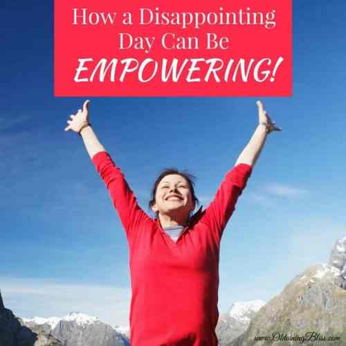 How A Disappointing Day Can Be Empowering