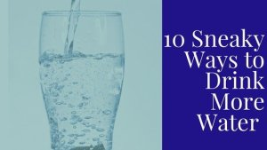 10 Sneaky Ways to Drink More Water