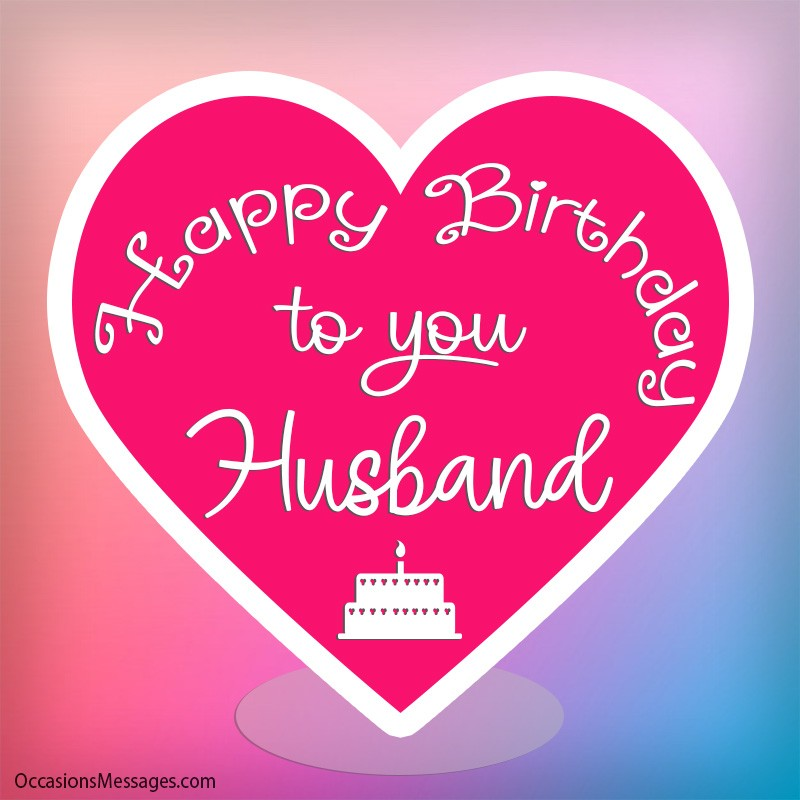 The Best Birthday Wishes And Messages For Your Husband