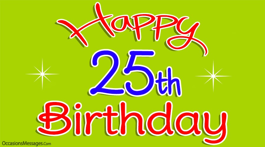 25th Birthday Wishes Birthday Greetings For 25 Year Olds