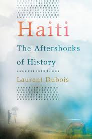 Laurent Dubois, Haiti: The Aftershocks of History